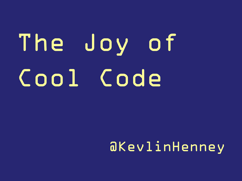The Joy of Cool Code @KevlinHenney