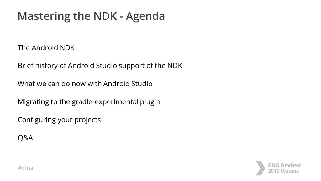 #dfua Mastering the NDK - Agenda The Android ND...