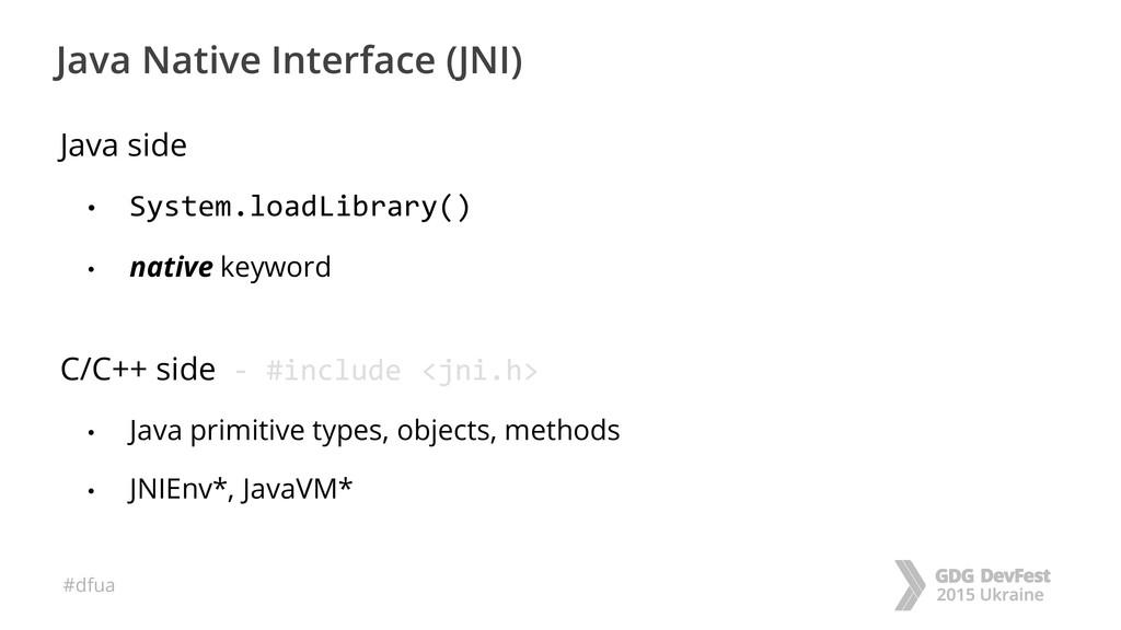 #dfua Java Native Interface (JNI) Java side • S...