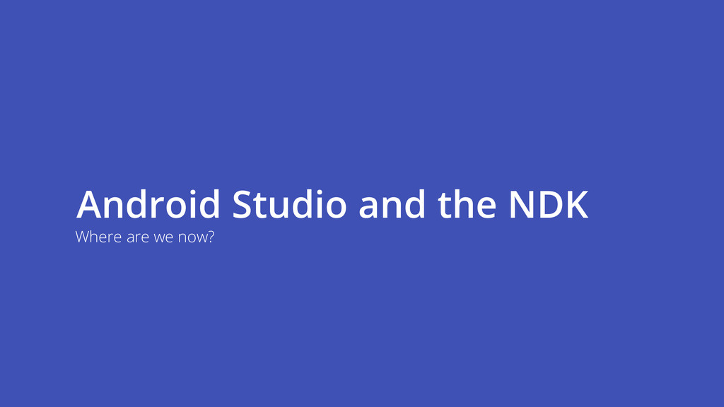 Android Studio and the NDK Where are we now?