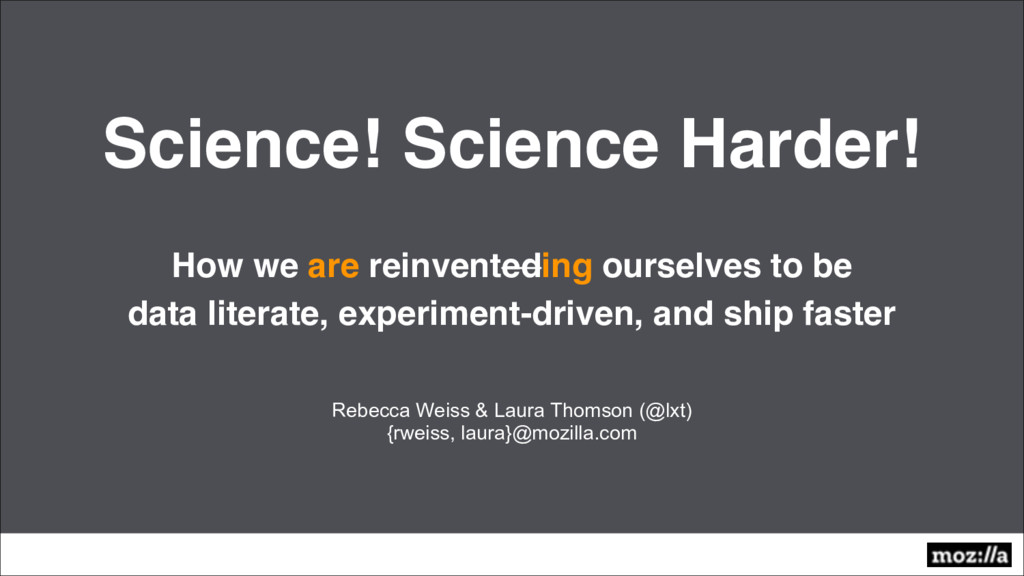 Science! Science Harder! How we are reinventedi...