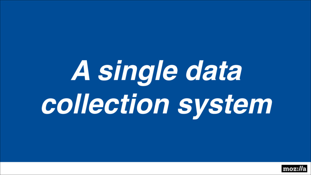 A single data collection system