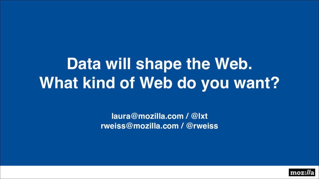 Data will shape the Web. What kind of Web do yo...