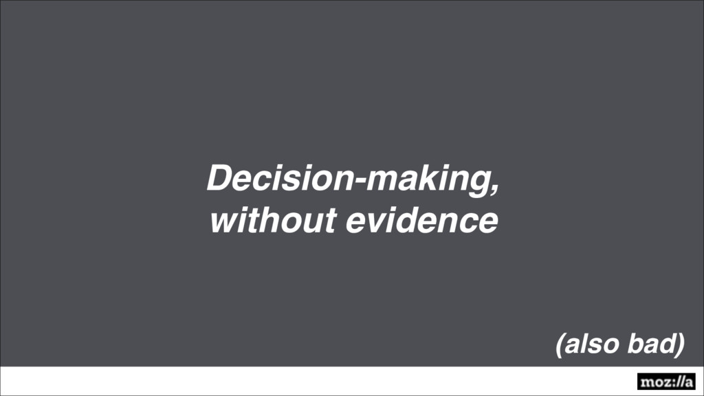 Decision-making, without evidence (also bad)