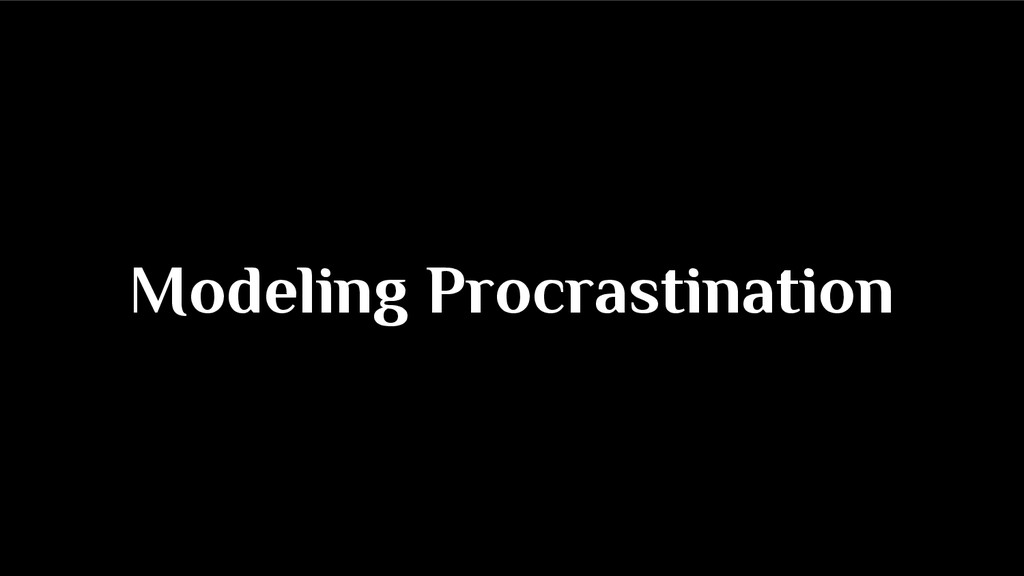 Modeling Procrastination