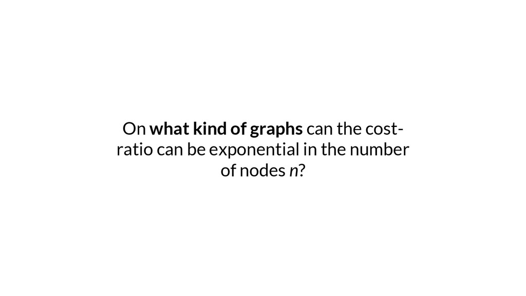 On what kind of graphs can the cost- ratio can ...