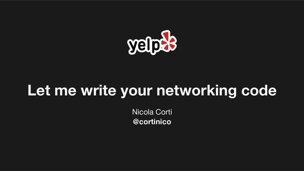 Let me write your networking code Nicola Corti ...