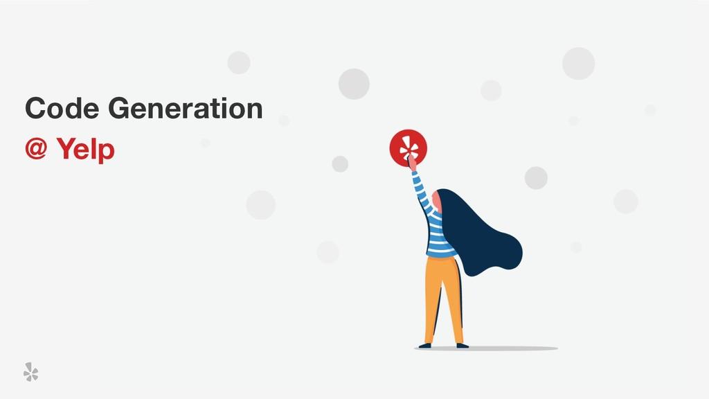Code Generation @ Yelp