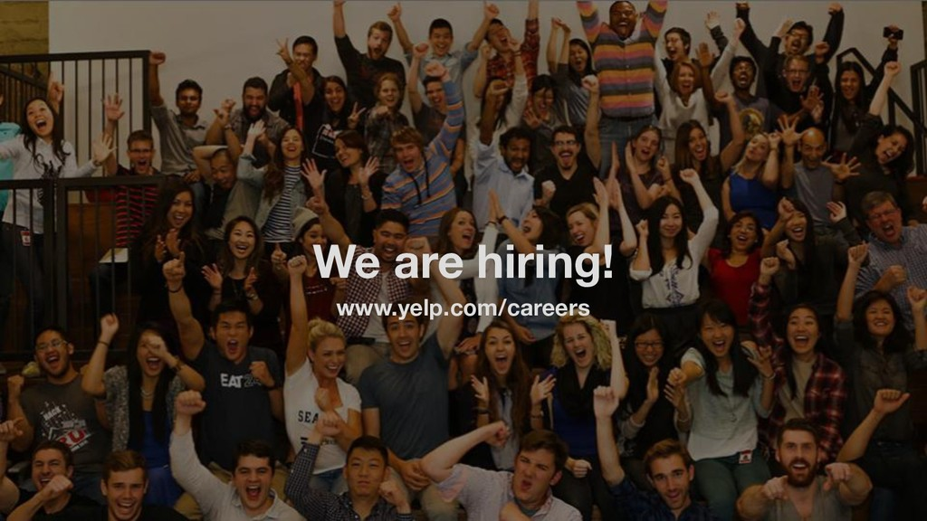 We are hiring! www.yelp.com/careers