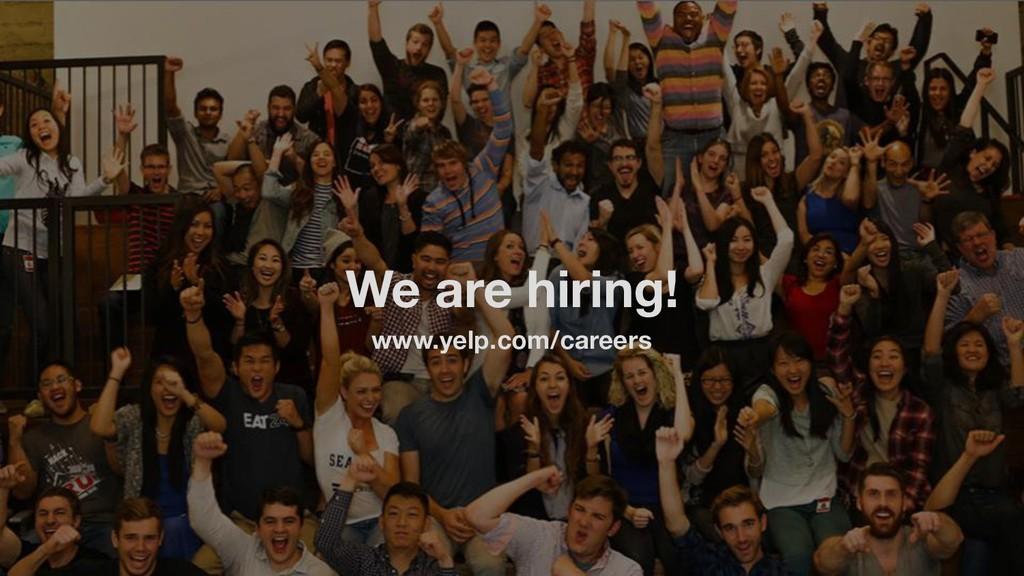 We are hiring! www.yelp.com/careers