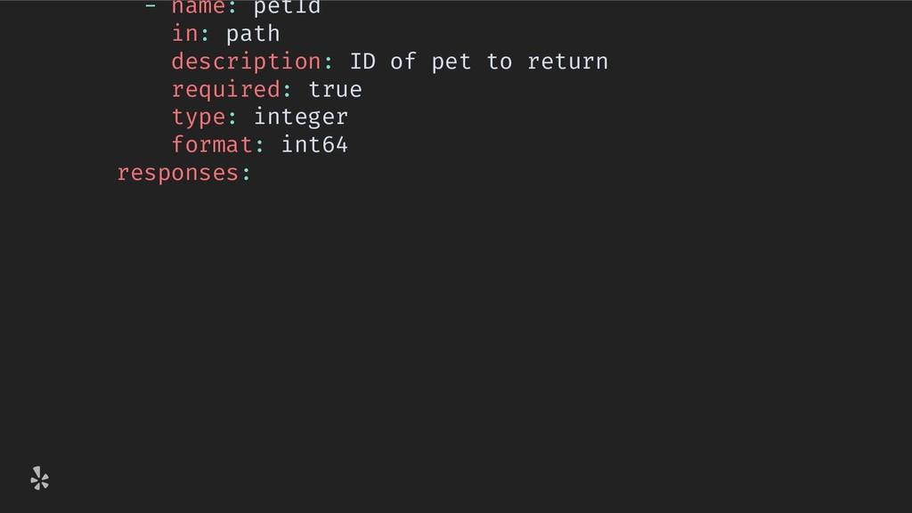 - name: petId in: path description: ID of pet t...