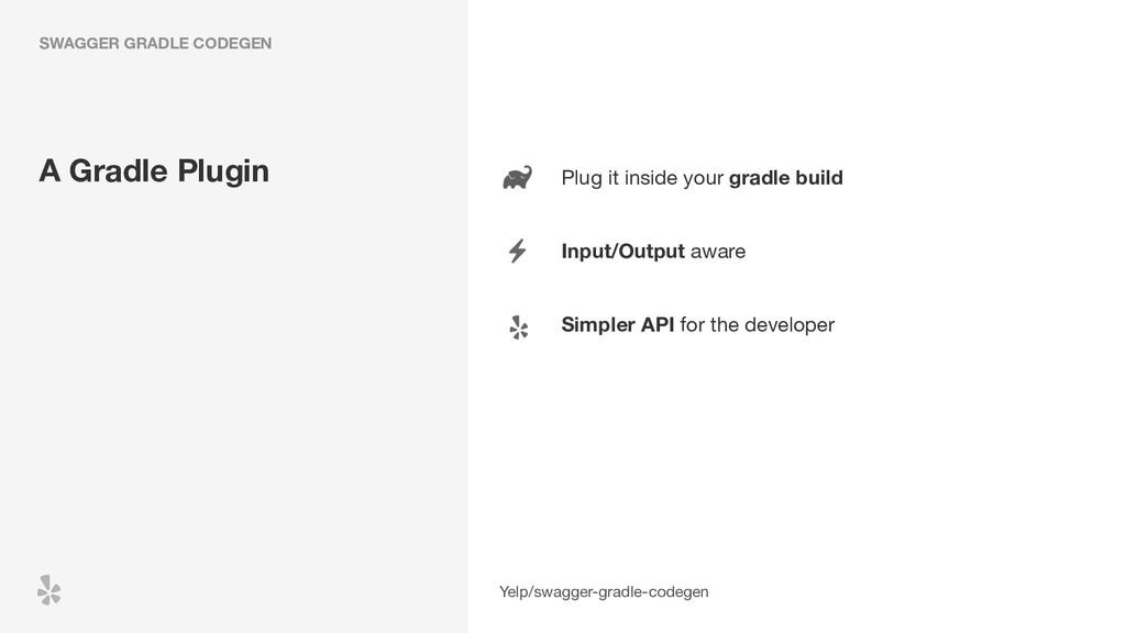 Plug it inside your gradle build  Input/Output ...