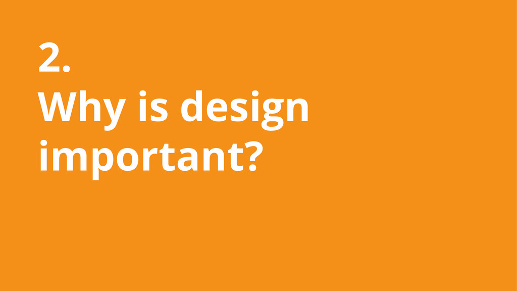 2. Why is design important?