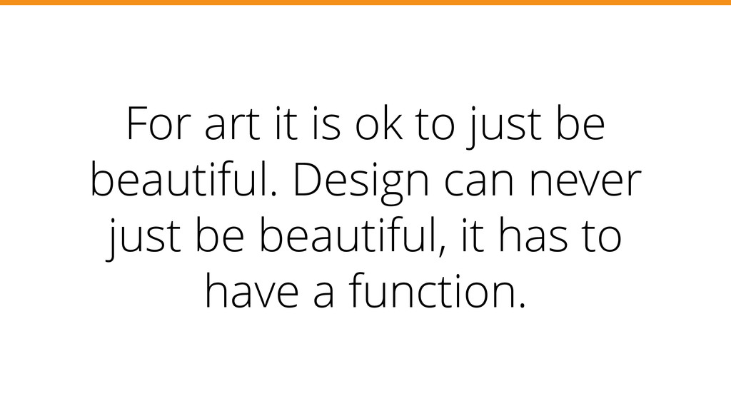 For art it is ok to just be beautiful. Design c...