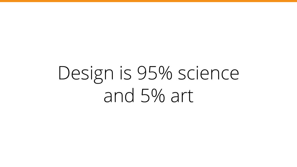 Design is 95% science and 5% art