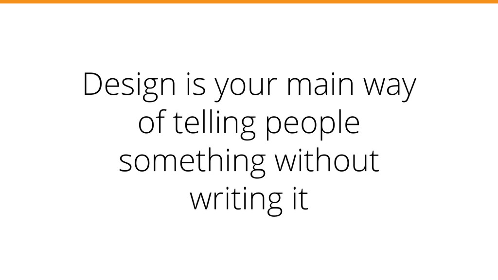 Design is your main way of telling people somet...