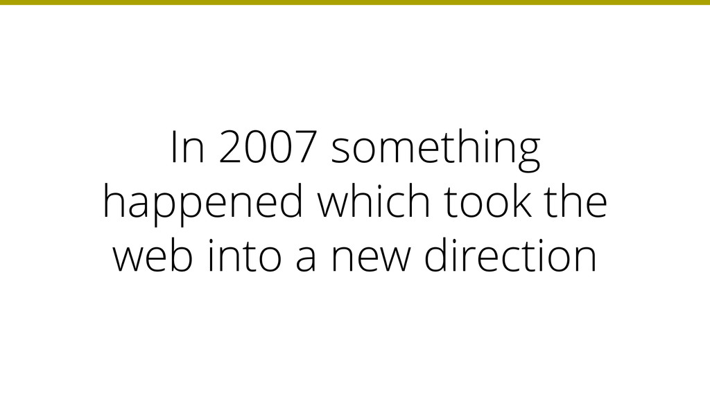 In 2007 something happened which took the web i...