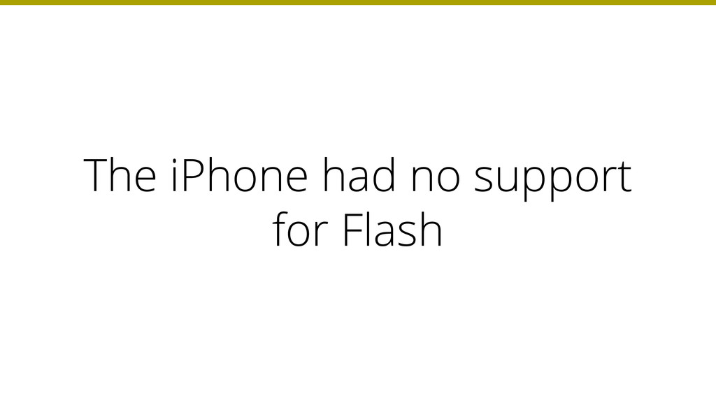 The iPhone had no support for Flash