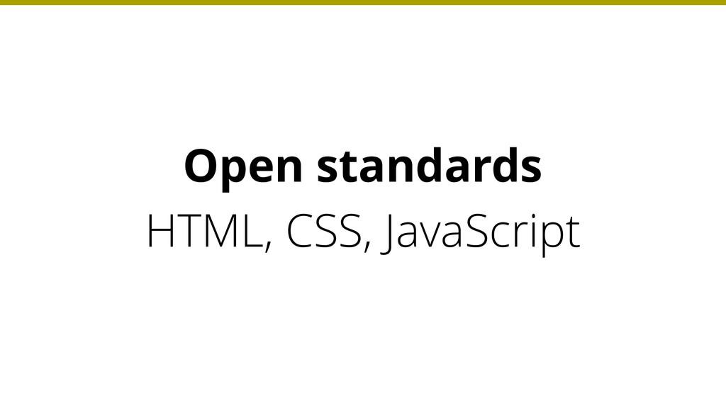 HTML, CSS, JavaScript Open standards