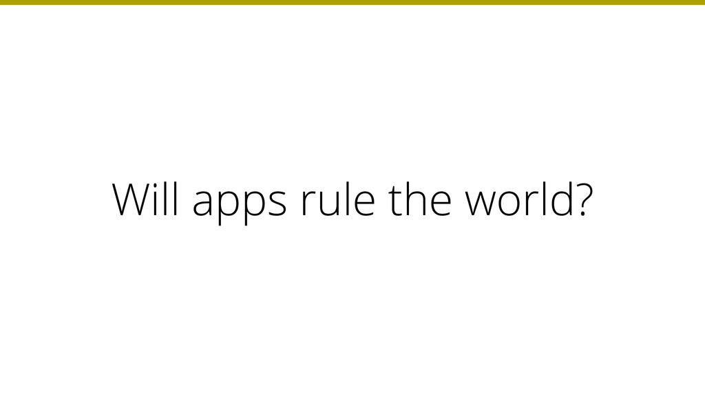 Will apps rule the world?