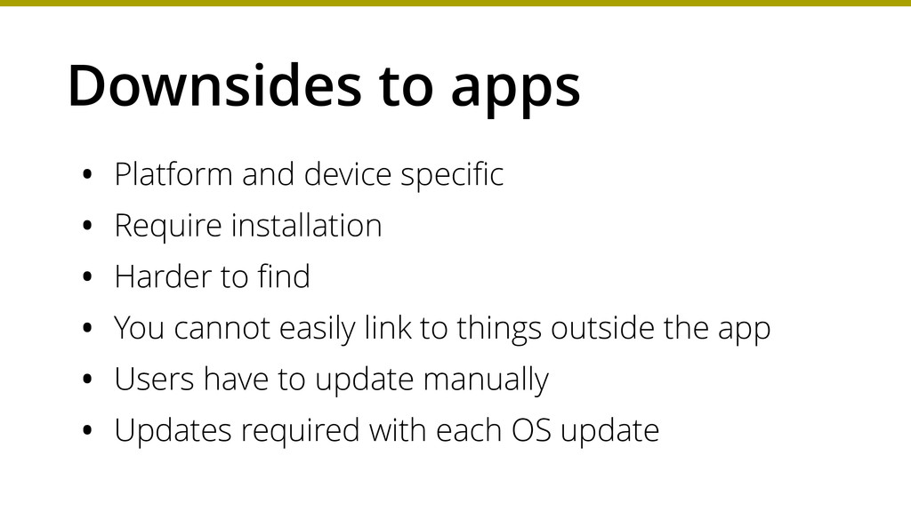 Downsides to apps • Platform and device specific...