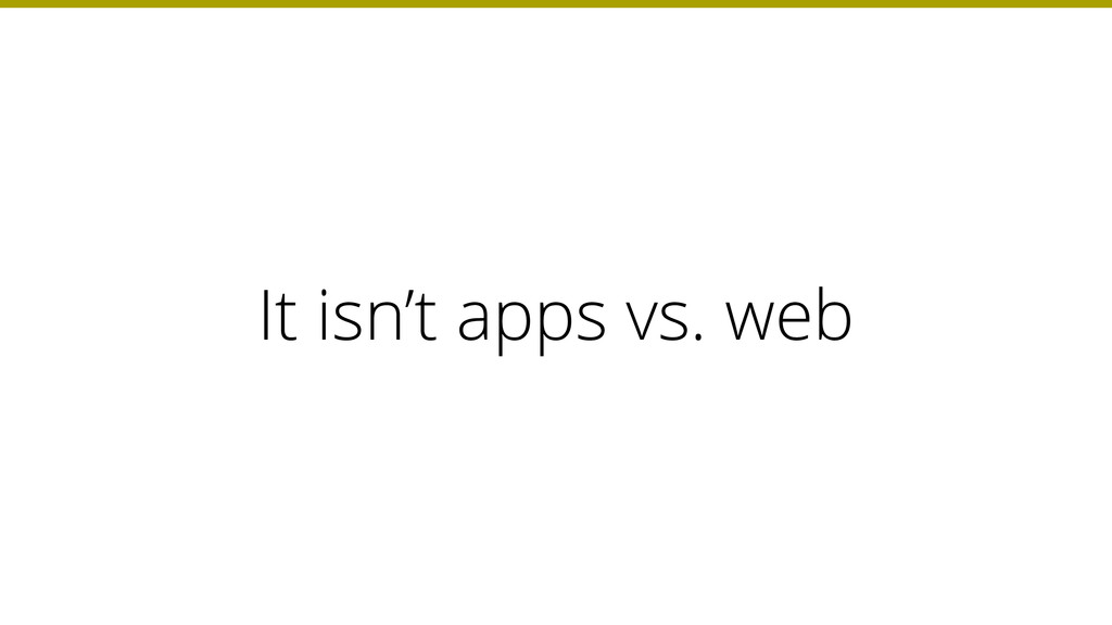 It isn't apps vs. web