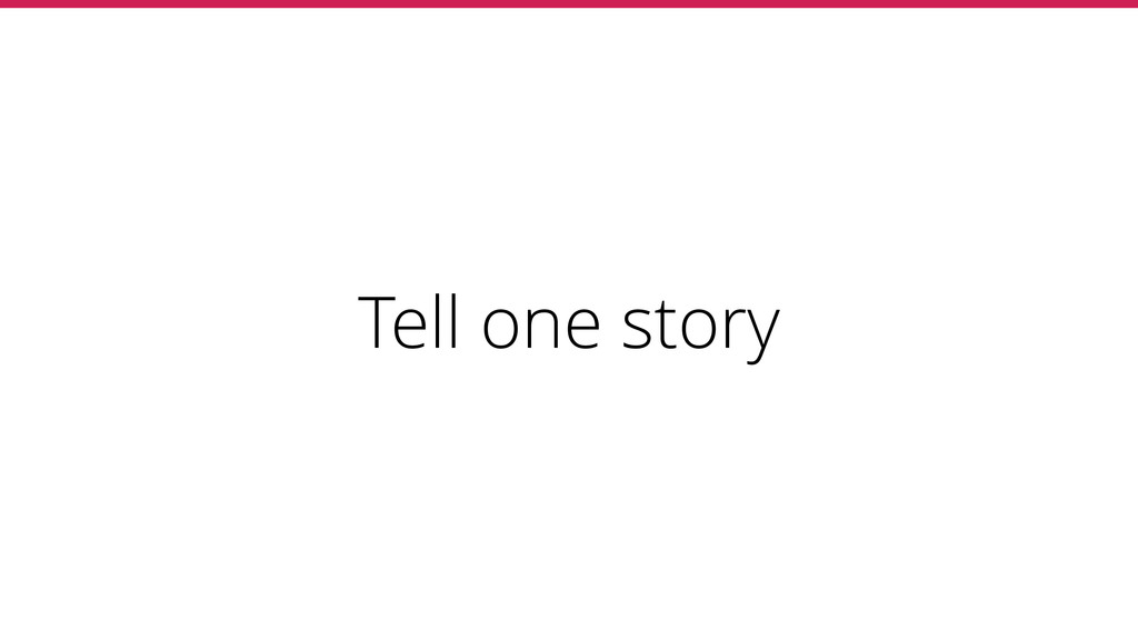 Tell one story