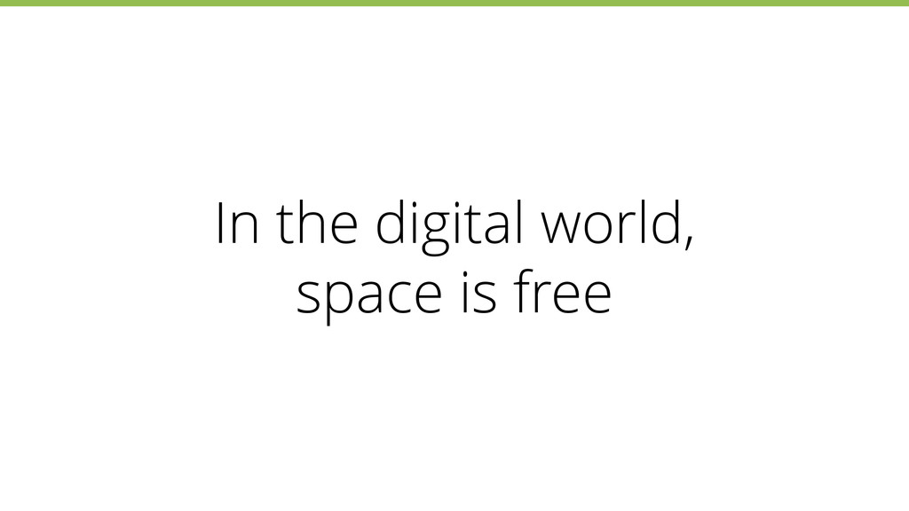 In the digital world, space is free