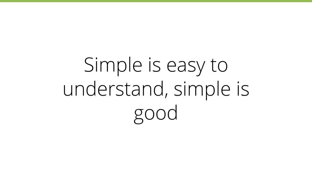 Simple is easy to understand, simple is good