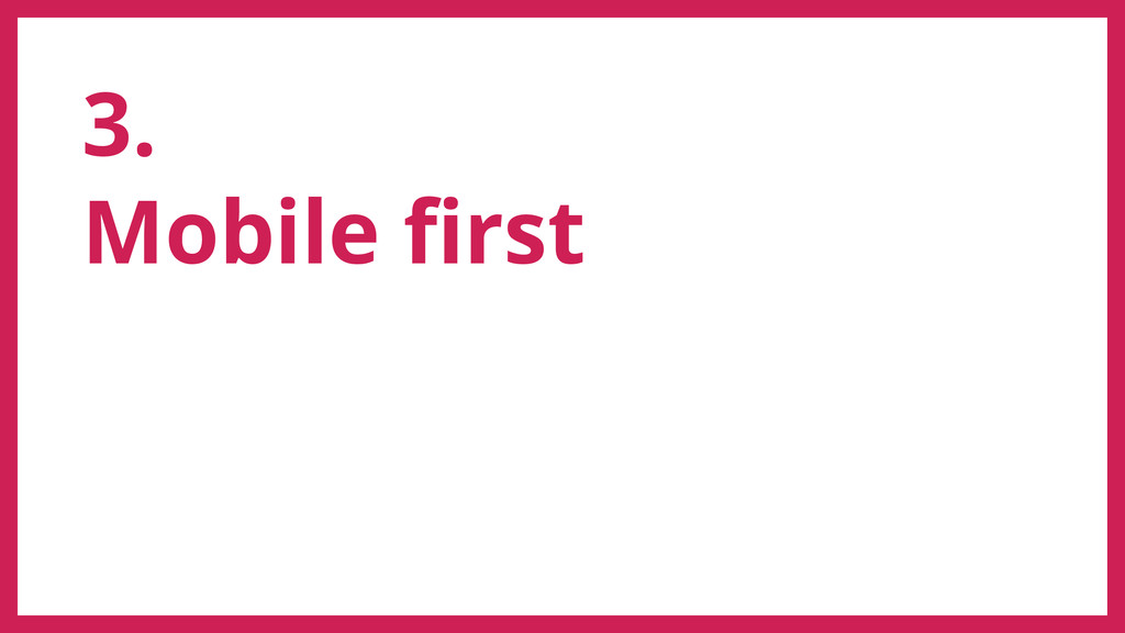 3. Mobile first