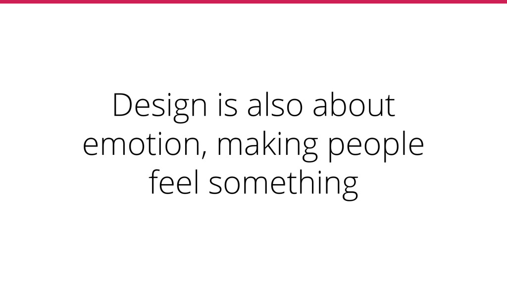 Design is also about emotion, making people fee...