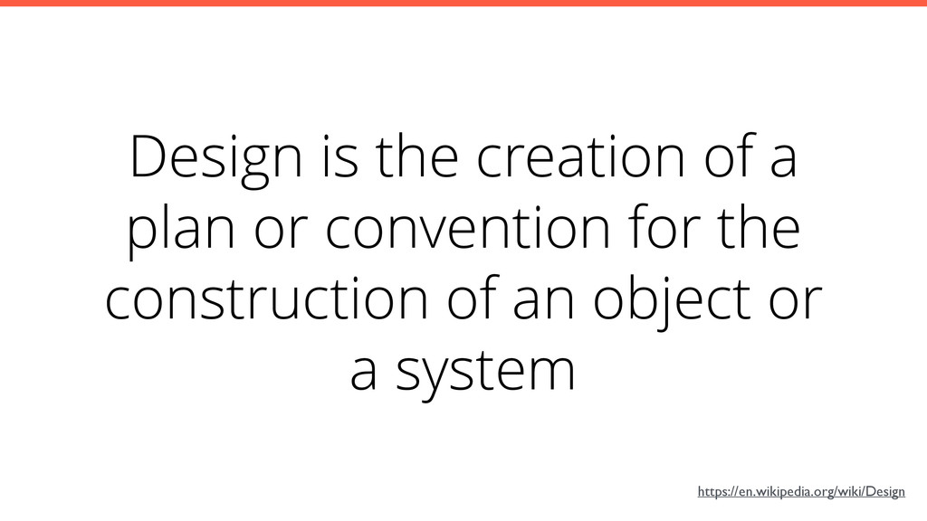 Design is the creation of a plan or convention ...