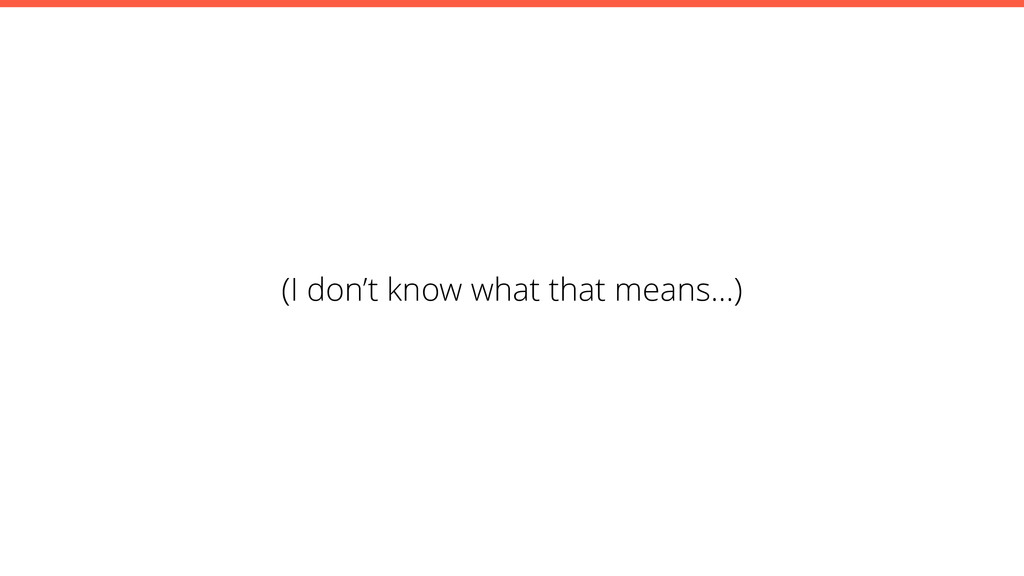 (I don't know what that means…)