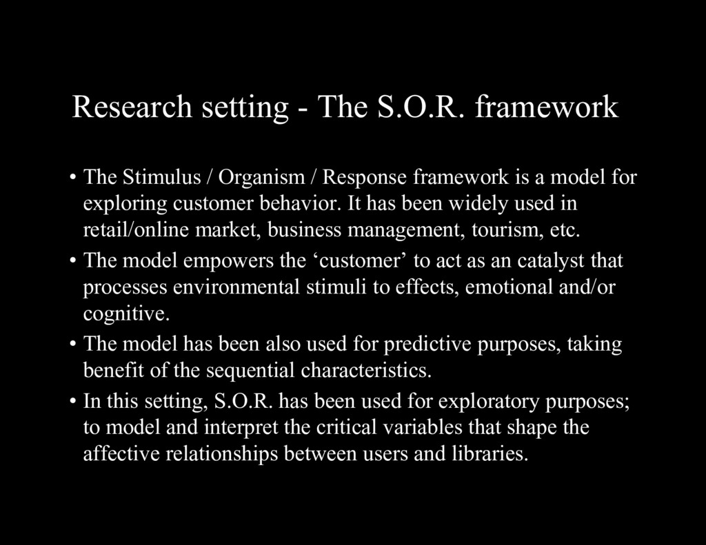 Research setting - The S.O.R. framework • The S...