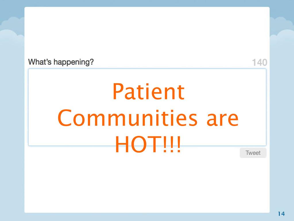 14 Patient Communities are HOT!!!