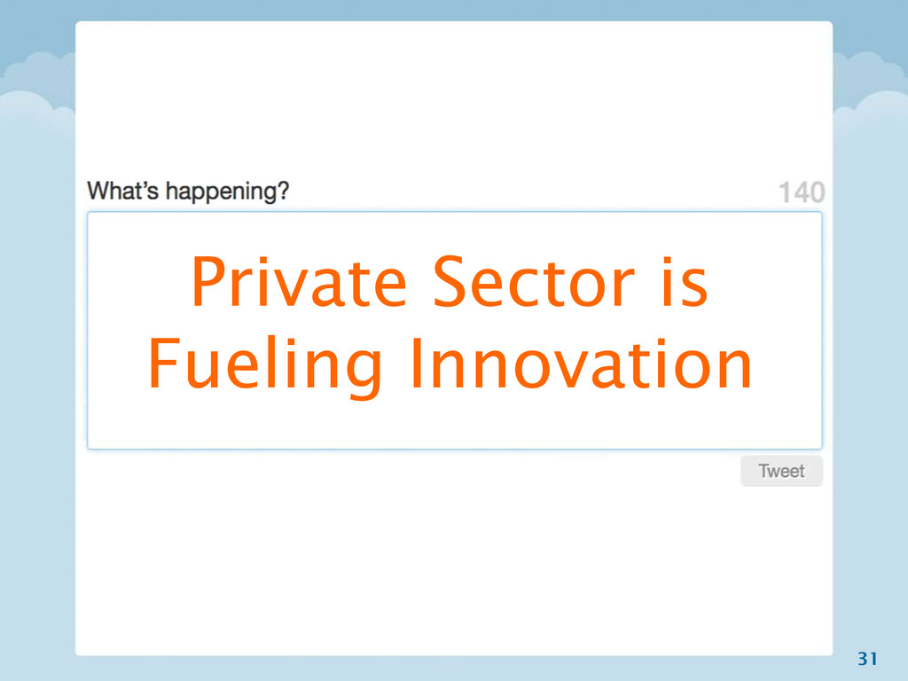 31 Private Sector is Fueling Innovation