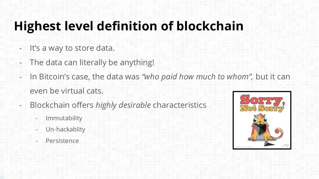 Highest level definition of blockchain - It's a...