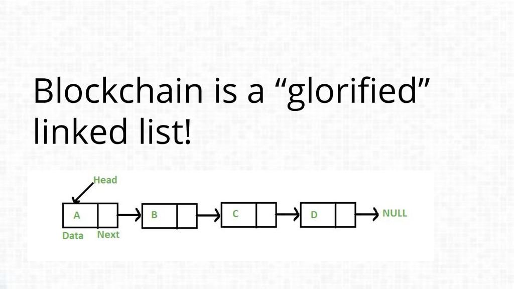 "Blockchain is a ""glorified"" linked list!"
