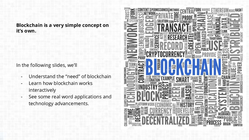 Blockchain is a very simple concept on it's own...