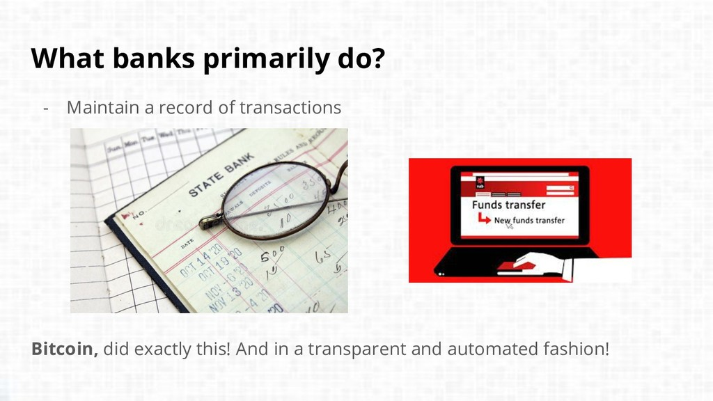 What banks primarily do? - Maintain a record of...
