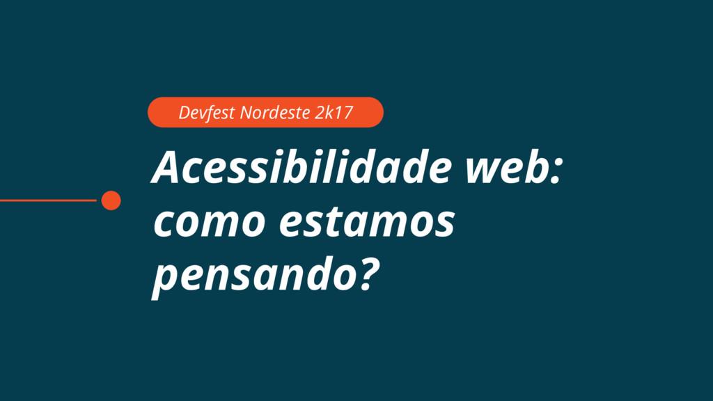 Acessibilidade web: como estamos pensando? Devf...
