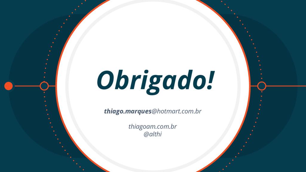 Obrigado! thiago.marques@hotmart.com.br thiagoa...