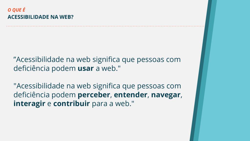 """""""Acessibilidade na web significa que pessoas co..."""