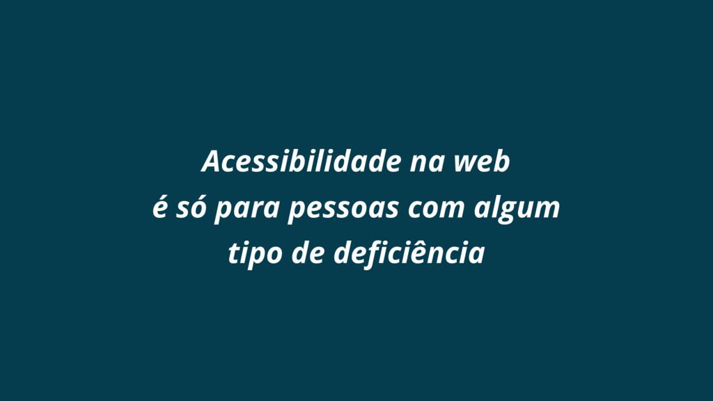 Acessibilidade na web é só para pessoas com alg...