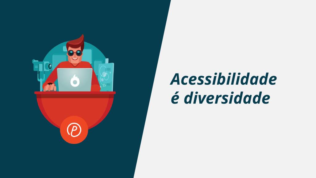 Acessibilidade é diversidade