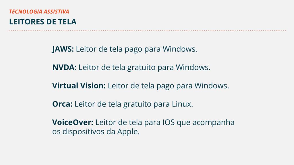 JAWS: Leitor de tela pago para Windows. NVDA: L...