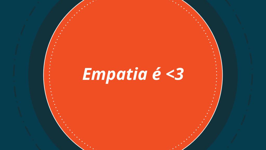 Empatia é <3