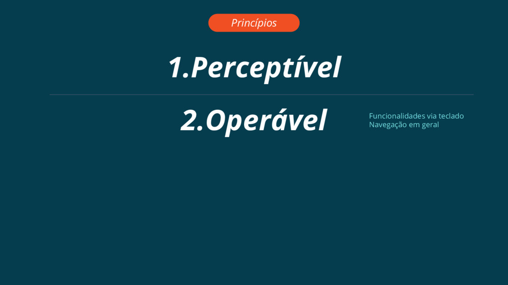 1.Perceptível Princípios 2.Operável Funcionalid...
