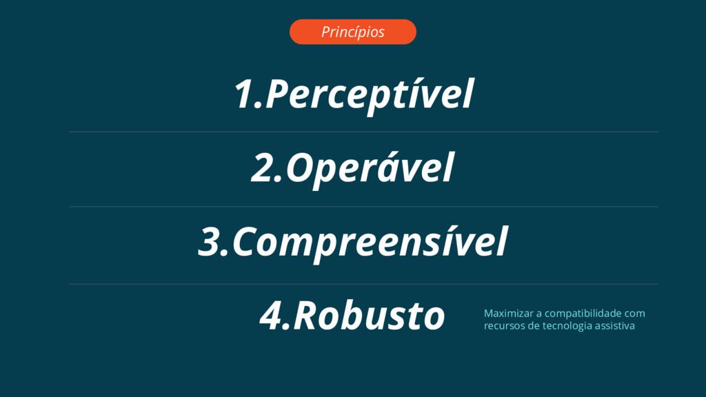 1.Perceptível Princípios 2.Operável 3.Compreens...