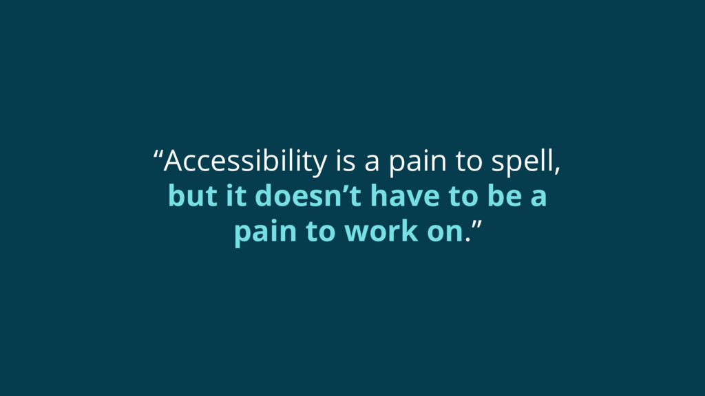 """""""Accessibility is a pain to spell, but it doesn..."""
